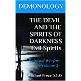 DEMONOLOGY THE DEVIL AND THE SPIRITS OF DARKNESS Evil Spirits: Spiritual Warfare (Volume 2) (The Demonology Series)