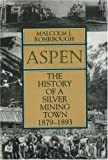 img - for Aspen: The History of a Silver Mining Town, 1879 - 1893 book / textbook / text book