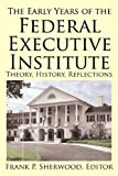 img - for The Early Years of the Federal Executive Institute: Theory, History, Reflections book / textbook / text book