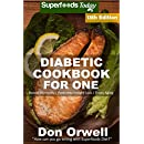 Diabetic Cookbook For One: Over 310 Diabetes Type-2 Quick & Easy Gluten Free Low Cholesterol Whole Foods Recipes full of Antioxidants & Phytochemicals (Diabetic Natural Weight Loss Transformation 6)