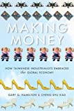 Making Money: How Taiwanese Industrialists Embraced the Global Economy (Emerging Frontiers in the Global Economy)