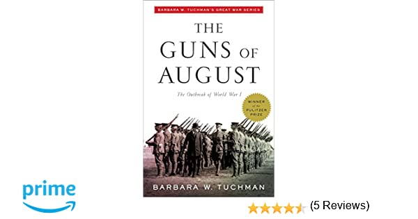 The Guns of August: The Outbreak of World War I; Barbara W ...