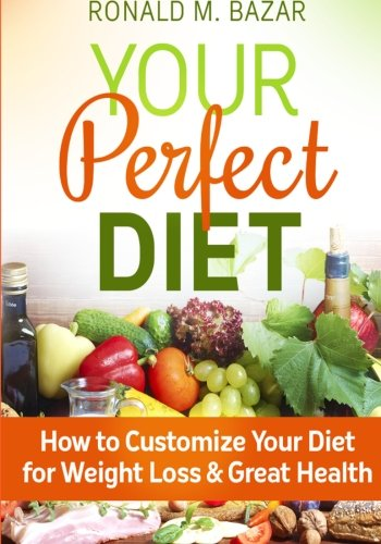 Download Your Perfect Diet: How to Customize Your Diet for Weight Loss and Great Health ebook