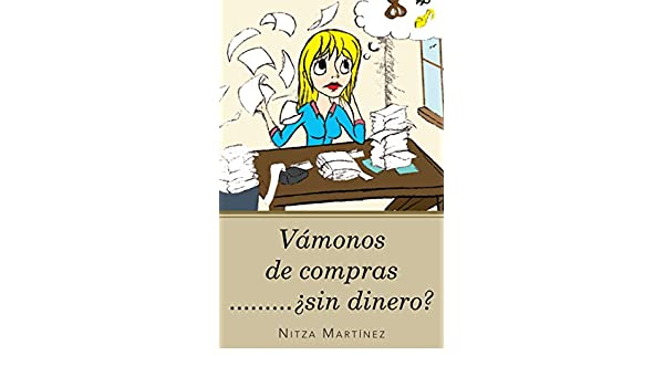 Amazon.com: Vámonos De Compras.........¿Sin Dinero? (Spanish Edition) eBook: nitza martínez: Kindle Store