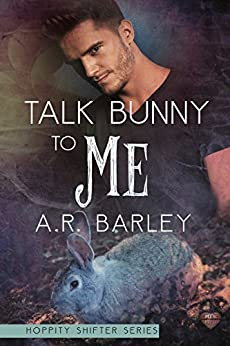 Talk Bunny To Me (The Hoppity Shifter Series Book 2) by [Barley, A.R.]