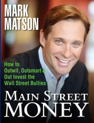 Download Main Street Money: How to Outwit, Outsmart, and Out-invest Wallstreet's Biggest Bullies PDF