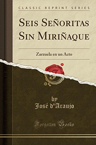 Seis Señoritas Sin Miriñaque Zarzuela en un Acto (Classic Reprint)  [d\'Araujo, José] (Tapa Blanda)