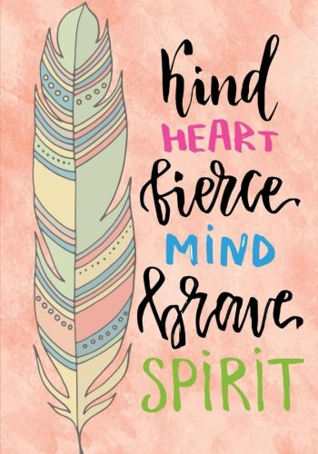 (Kind Heart Fierce mind Brave Spirit: Inspirational Notebook/Journal for Women: Blank Lined Notebook for Writing, Planning or Journaling (Blank Notebooks and)