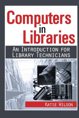 Computers in Libraries: AN INTRODUCTION FOR LIBRARY TECHNICIANS (Resources for Library Technicians)