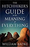 The Hitchhiker's Guide to the Meaning of Everything, William Badke, 0825420695