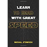 Learn to Read with Great Speed: How to Take Your Reading Skills to the Next Level and Beyond in only 10 Minutes a Day (How to Change Your Life in 10 Minutes a Day) (Volume 3)