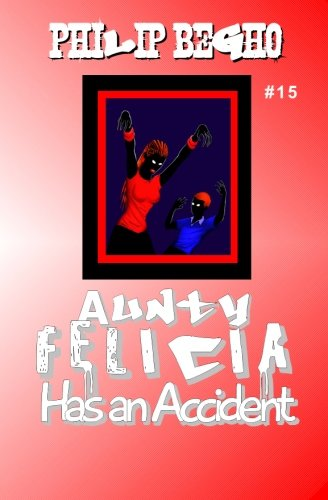 Read Online Aunty Felicia Has an Accident (Aunty Felicia, Book 15) PDF