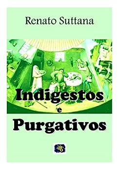 Indigestos e Purgativos: sonetos políticos e satíricos por [Suttana, Renato]