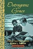 Outrageous Grace, Grace L. Fabian, 1475986599
