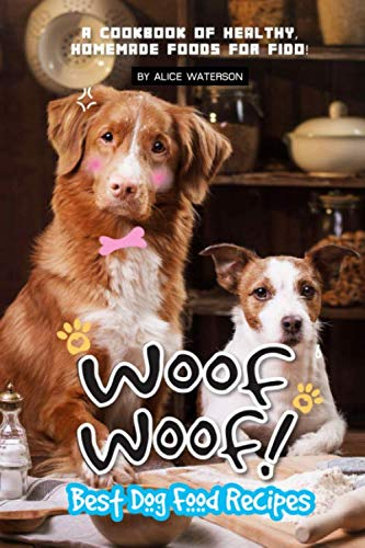 Woof Woof! Best Dog Food Recipes: A Cookbook of Healthy, Homemade Foods for Fido! ()