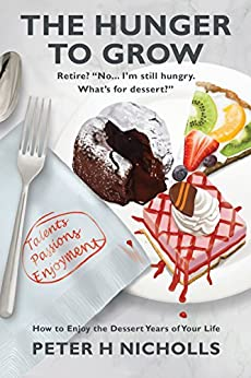 The Hunger to Grow: How to Enjoy the Dessert Years of Your Life by [Nicholls, Peter]