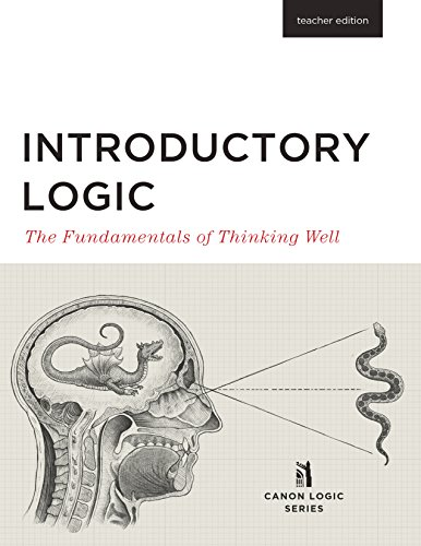 Introductory Logic: The Fundamentals of Thinking Well Teacher Edition