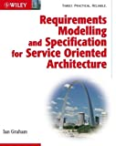 Requirements Modelling and Specification for Service Oriented Architecture, Ian Graham, 0470775637