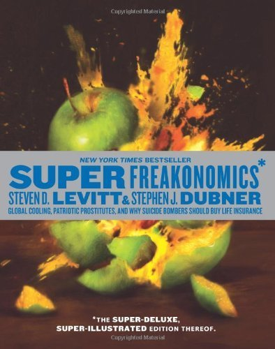 SuperFreakonomics, Illustrated edition: Global Cooling, Patriotic Prostitutes, and Why Suicide Bombe [Hardcover]