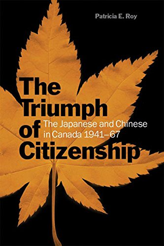 The Triumph of Citizenship: The Japanese and Chinese in Canada, 1941-67 pdf