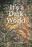 It's a Dark World, Roger J. Boehm, 0615145906