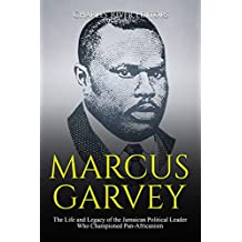Marcus Garvey: The Life and Legacy of the Jamaican Political Leader Who Championed Pan-Africanism