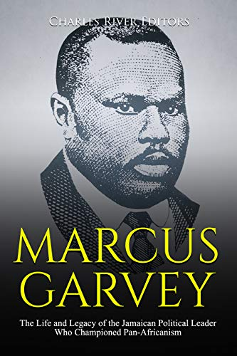 #freebooks – Marcus Garvey: The Life and Legacy of the Jamaican Political Leader Who Championed Pan-Africanism by Charles River Editors