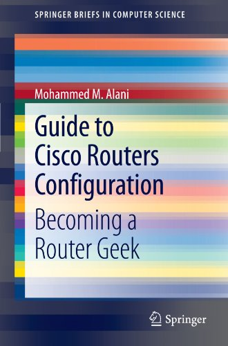 Guide to Cisco Routers Configuration: Becoming a Router Geek (SpringerBriefs in Computer Science)