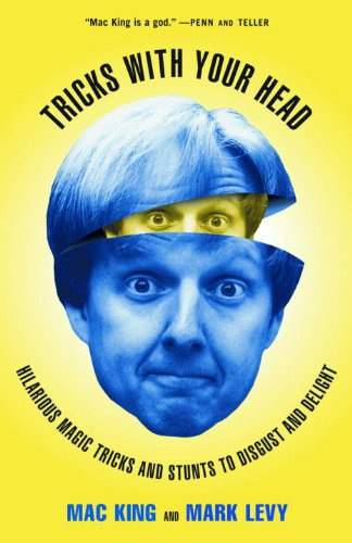 Tricks with Your Head: Hilarious Magic Tricks and Stunts to Disgust and Delight -