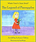 The Legend Of Pineapples (Where Does It Come From Book 1)