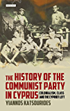 The History of the Communist Party in Cyprus: Colonialism, Class and the Cypriot Left