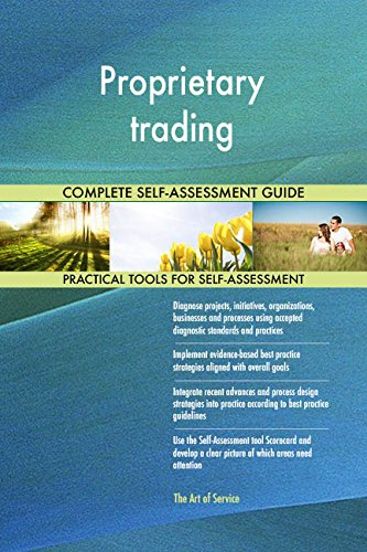 Proprietary trading All-Inclusive Self-Assessment - More than 660 Success Criteria, Instant Visual Insights, Comprehensive Spreadsheet Dashboard, Auto-Prioritized for Quick Results