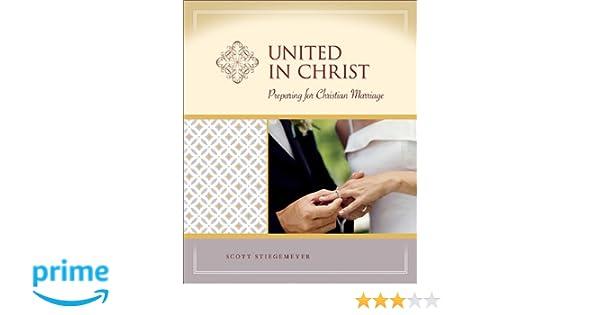 United In Christ Preparation For Christian Marriage Scott Stiegemeyer 9780758616388 Amazon Books