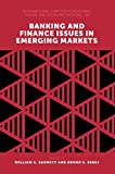 Banking and Finance Issues in Emerging Markets (International Symposia in Economic Theory and Econometrics Book 25)