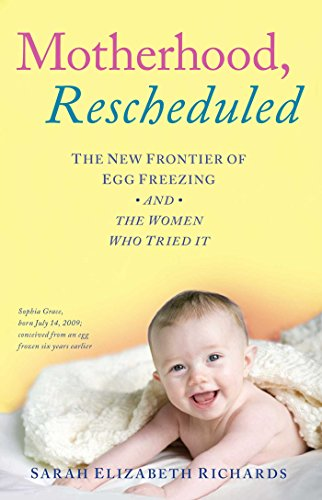 Image of Motherhood, Rescheduled: The New Frontier of Egg Freezing and the Women Who Tried It