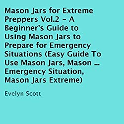 Mason Jars for Extreme Preppers, Vol.2