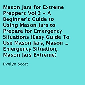 Mason Jars for Extreme Preppers, Vol.2 Audiobook