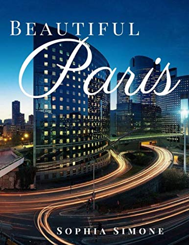 Beautiful Paris: A Stunning Photography Coffee Table Photobook Tour Guide Book with Photo Pictures of the Spectacular City within France (Picture Book) (Tour De France Coffee Table Book)