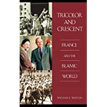 Tricolor and Crescent: France and the Islamic World (Perspectives on the Twentieth Century)