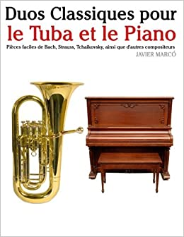 Duos Classiques pour le Tuba et le Piano: Pièces faciles de Bach, Strauss, Tchaikovsky, ainsi que d'autres compositeurs