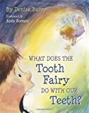 What Does the Tooth Fairy Do with Our Teeth?, Denise Barry, 1482683555