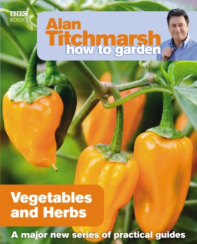 Alan Titchmarsh How to Garden: Vegetables and Herbs (Fruit Plants Patio Uk)