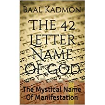 The 42 Letter Name of God: The Mystical Name Of Manifestation (Sacred Names Book 6)
