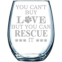 YOU CAN'T BUY LOVE BUT YOU CAN RESCUE IT stemless wine glass, 15 oz. Perfect for Cat and Dog Lovers