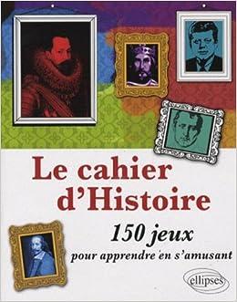 Cahier Histoire 150 Jeux pour Apprendre en S'Amusant