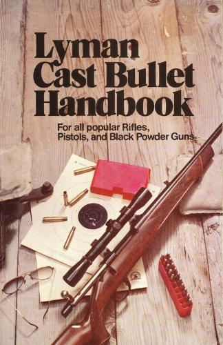 - Lyman Cast Bullet Handbook, For All Popular Rifles, Pistols, And Black Powder Guns