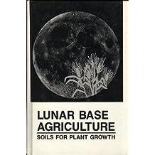 Lunar Base Agriculture: Soils for Plant Growth