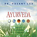 Ayurveda: Natural Health Practices for Your Body Type From the World's Oldest Healing Tradition | Vasant Lad