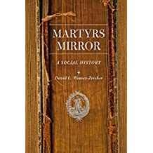 Martyrs Mirror: A Social History (Young Center Books in Anabaptist and Pietist Studies)