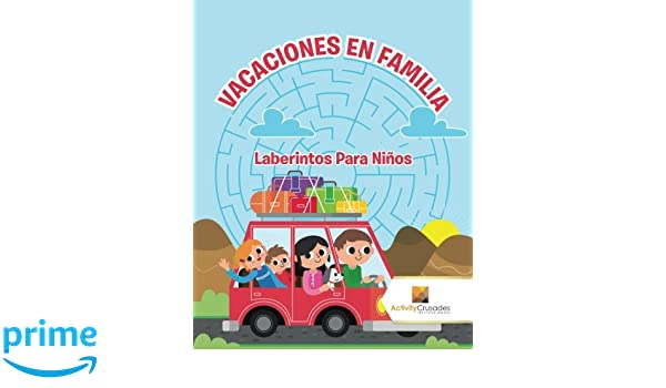 Vacaciones En Familia : Laberintos Para Niños (Spanish Edition): Activity Crusades: 9780228221234: Amazon.com: Books